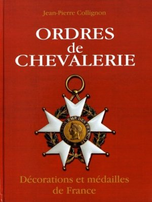 Ordres de chevalerie. Décorations et médailles de France (des origines à la fin du Second Empire) - Editions du Canonnier - 9782951563018 -