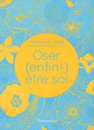 Oser (enfin) etre soi - flammarion - 9782081238565 -