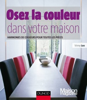 osez la couleur dans votre maison vinny lee 9782100530830 dunod maison magazine couleur lumi re. Black Bedroom Furniture Sets. Home Design Ideas