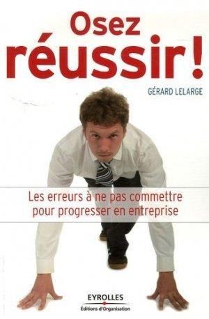 Osez réussir ! - Editions d'Organisation - 9782708137585 -