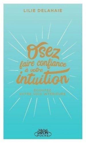 Osez faire confiance à votre intuition. Ecoutez votre voix intérieure - Michel Lafon Poche - 9791022403535 -