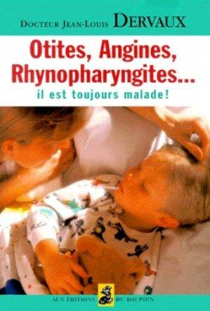 OTITES, ANGINES, RHYNOPHARYNGITES... Il est toujours malade ! - dauphin - 9782716311571 -