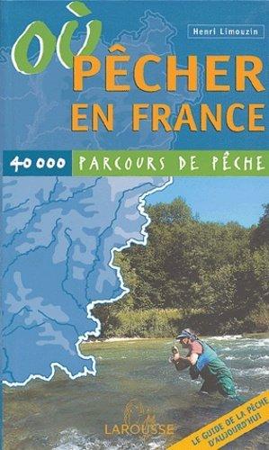 Où pêcher en France ? 40 000 parcours de pêche - larousse - 9782035603180 -
