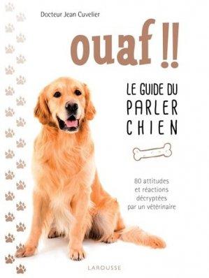 Ouaf !! - Le guide du parler chien - larousse - 9782035898876 -