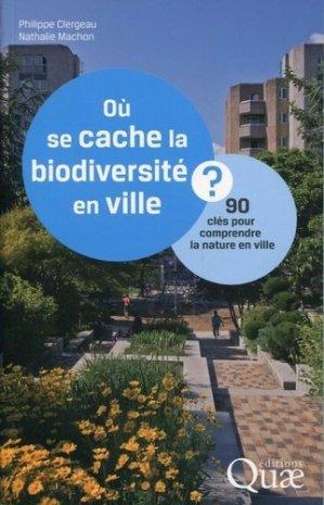 Où se cache la biodiversité en ville ? - quae  - 9782759222148 -