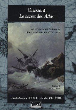 Ouessant, le secret des Atlas. La mystérieuse histoire de deux naufrages au XVIIIe siècle - cristel - 9782844210685 -
