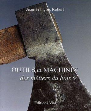 Outils et machines des métiers du bois Tome 1 - vial - 9782851010384 -