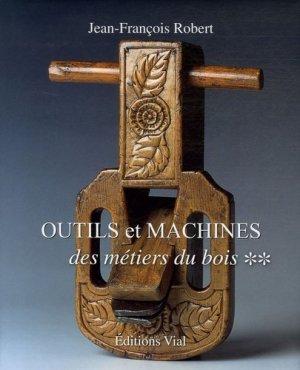 Outils et machines des métiers du bois Tome 2 - vial - 9782851011206 -
