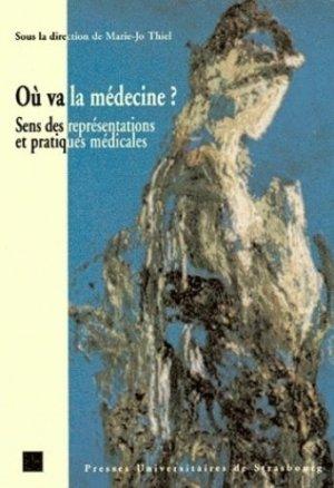 Où va la médecine? Sens des représentations et pratiques médicales - Presses universitaires de Strasbourg - 9782868202307 -