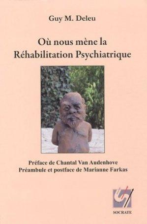Où nous mène la réhabilitation psychiatrique - Editions Socrate Promarex - 9782930394176 -
