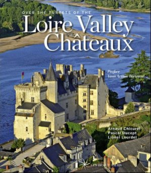 Over the turrets of the Loire Valley Châteaux - les beaux jours - 9782351791134 -