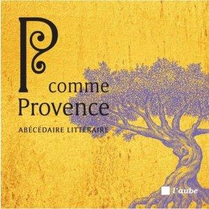 P comme Provence. Abécédaire littéraire - l'aube - 9782815936842 -