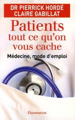 Patients, tout ce qu'on vous cache / médecine, mode d'emploi - flammarion - 9782080689009 -