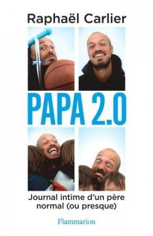 Papa 2.0. Journal intime d'un père normal (ou presque) - Flammarion - 9782081457898 -