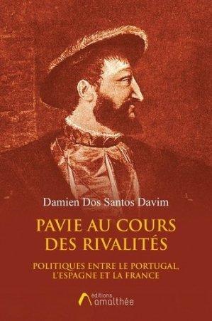 Pavie au cours des rivalités politiques entre le Portugal, l'Espagne et la France - Editions Amalthée - 9782310039291 -