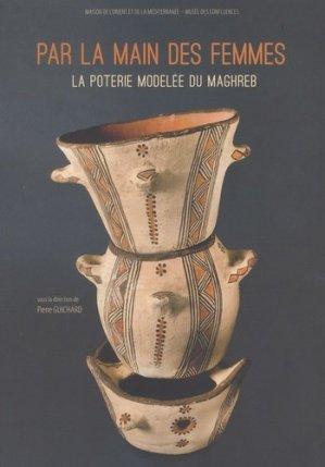 Par la main des femmes. La poterie modelée du Maghreb - Maison de l'Orient et de la Méditerranée, Jean-Pouilloux - MOM - 9782356680419 -