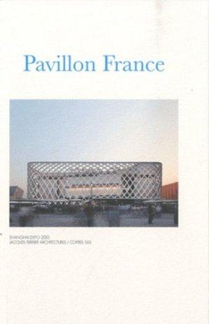 Pavillon France. Shanghai Expo 2010 Jacques Ferrier Architectures, Cofres Sas - Archibooks - 9782357330955 -