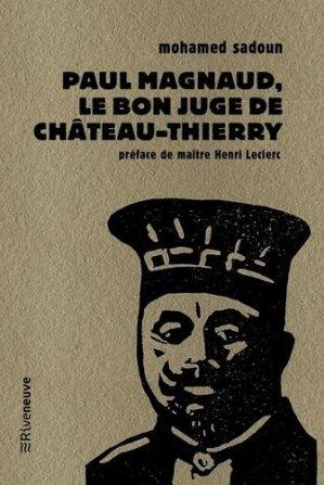 Paul Magnaud : le bon juge de Château-Thierry - Riveneuve éditions - 9782360135936 -