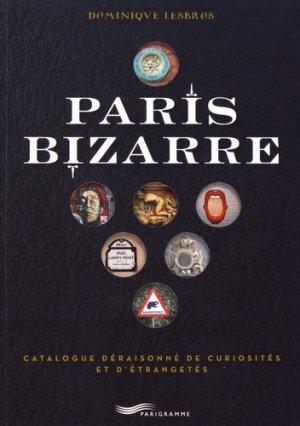 Paris bizarre. Catalogue déraisonné de curiosités et d'étrangetés - Parigramme - 9782373950175 -
