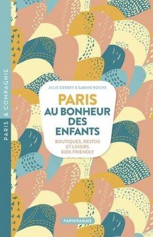 Paris au bonheur des enfants. Boutiques, restos et loisirs Kids Friendly - Parigramme - 9782373951295 -