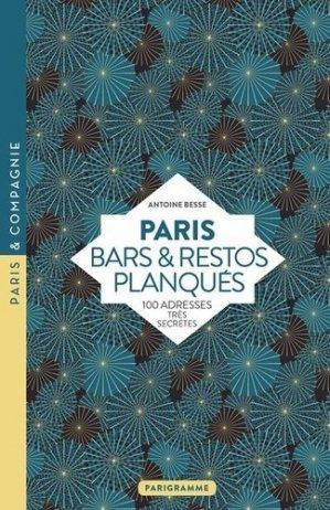 Paris bars et restos planqués. 100 adresses très secrètes, Edition revue et corrigée - Parigramme - 9782373951455 -