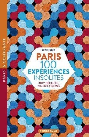 Paris 100 expériences insolites. Arty, décalées, zen ou extrême, Edition revue et corrigée - Parigramme - 9782373951462 -
