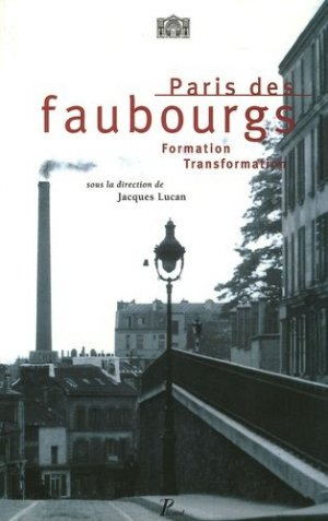 Paris des faubourgs. Formation-Transformation, 2e édition - Editions AandJ Picard - 9782708407534 - rechargment cartouche, rechargement balistique