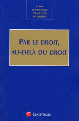 Par le droit, au-delà du droit. Ecrits du Professeur Jean-Louis Sourioux - lexis nexis (ex litec) - 9782711015276 -