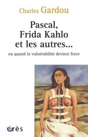 Pascal, Frida Kahlo et les autres... Ou quand la vulnérabilité devient force - Erès - 9782749240503 -