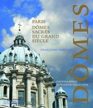 Paris, dômes sacrés du Grand Siècle - Editions du Patrimoine Centre des monuments nationaux - 9782757700242 -