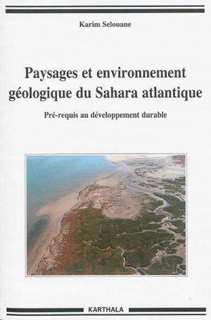 Paysages et environnnement géologique du Sahara atlantique - karthala - 9782811113599 -