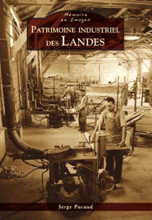 Patrimoine industriel des Landes - alan sutton - 9782813809896 -