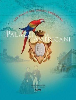 Palazzi di l'Americani. Les palais des Corses américains - Albiana - 9782824108513 -