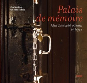 Palais de mémoire. Palazzi d'Americani di u Capicorsu è di Balagna - Albiana - 9782824109923 -