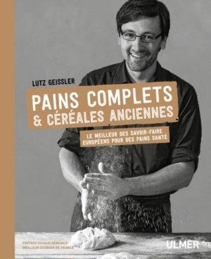Pains complets & céréales anciennes. Le meilleur des savoir-faire européens pour des pains santé - ulmer - 9782841389193 -