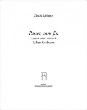 Passer, sans fin. A propos de quelques sculptures de Robert Groborne - Editions Manucius - 9782845787131 -