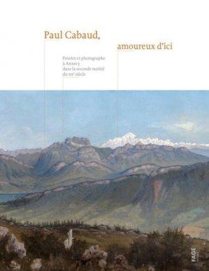 Paul Cabaud, amoureux d'ici. Peintre et photographe à Annecy dans la seconde moitié du XIXe siècle - fage - 9782849754818 -