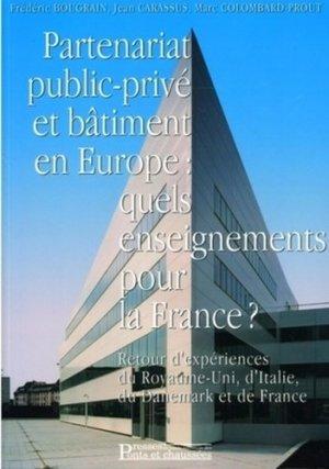 Partenariat public-privé et bâtiment en Europe : quels enseignements pour la France ? Retour d'expériences du Royaume-Uni, d'Italie, du Danemark et de France - presses de l'ecole nationale des ponts et chaussees - 9782859784133 -