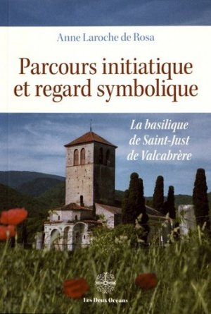 Parcours initiatique et regard symbolique. La basilique de Saint-Just de Valcabrère - Editions Les Deux Océans - 9782866812027 -