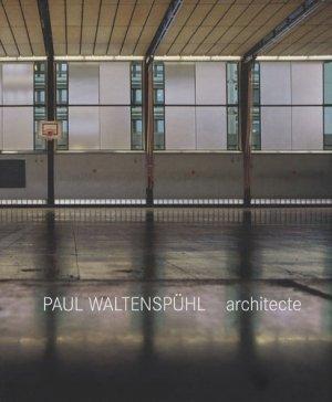 Paul Waltenspühl architecte. 1917-2001 architecte, ingénieur, professeur - Infolio - 9782884744515 -