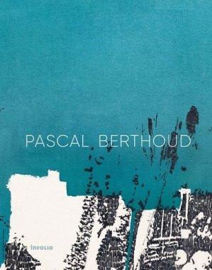 Pascal Berthoud. Edition bilingue français-anglais - Infolio - 9782884748469 -