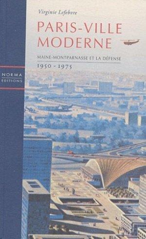 Paris-Ville moderne. Maine-Montparnasse et la Défense, 1950-1975 - Editions Norma - 9782909283784 -