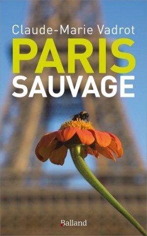 Paris sauvage - Balland - 9782940556199 -
