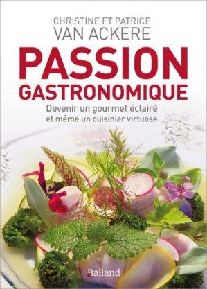 Passion gastronomique. Devenir un gourmet éclairé et même un cuisinier virtuose - Editions Balland - 9782940556311 -