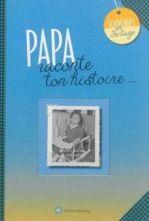 Papa, raconte ton histoire... - Editions Wartberg - 9783831327911 -