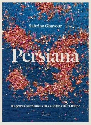 Persiana. Recettes parfumées des confins de l'Orient - Hachette - 9782011776198 -