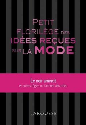 Petit florilège des idées reçues sur la mode - larousse - 9782035901750 -