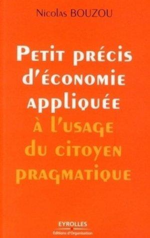 Petit précis d'économie appliquée à l'usage du citoyen pragmatique - Eyrolles - 9782212538267 -