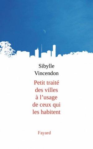 Petit traité des villes à l'usage de ceux qui les habitent - fayard - 9782213665856 -