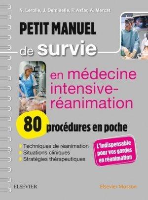 Petit manuel de survie en médecine intensive-réanimation : 80 procédures en poche - elsevier / masson - 9782294753657 -